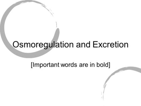 Osmoregulation and Excretion [Important words are in bold]