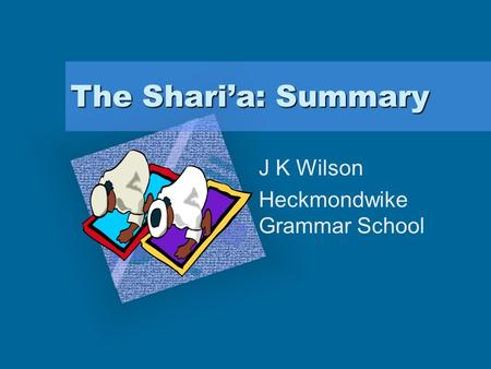 The Shari'a: Summary J K Wilson Heckmondwike Grammar School Add Corporate Logo Here To insert your company logo on this slide From the Insert Menu Select.