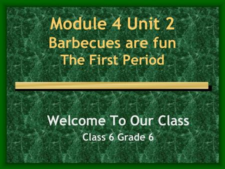 Module 4 Unit 2 Barbecues are fun The First Period Welcome To Our Class Class 6 Grade 6.