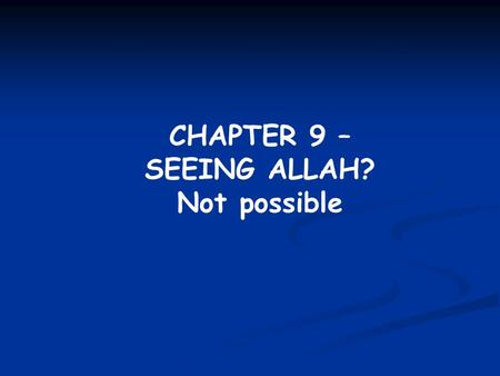 CHAPTER 9 – SEEING ALLAH? Not possible. Allah's Image As was stated previously, man's mind is limited and Allah is limitless, therefore man cannot hope.