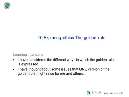 Learning intentions I have considered the different ways in which the golden rule is expressed. I have thought about some issues that ONE version of the.