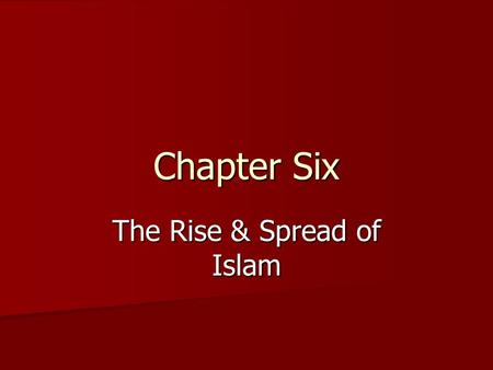 summary the rise and spread of Chapter 6 the first global civilization: the rise and spread of islam  introduction before 7th century – contacts, but not total control of ancient world  under one.