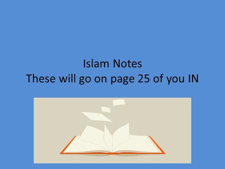 Islam Notes These will go on page 25 of you IN.