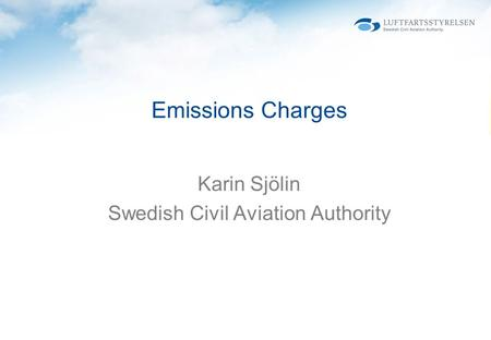 Karin Sjölin Swedish Civil Aviation Authority