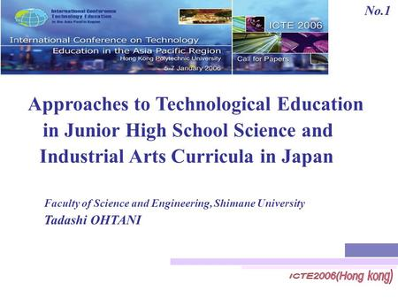Approaches to Technological Education Faculty of Science and <strong>Engineering</strong>, Shimane University Tadashi OHTANI No.1 Industrial Arts Curricula in Japan in.