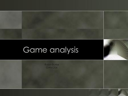 Game analysis Robin Burke GAM 206. Outline o Quiz (30 min) o Game analysis o Rules o Play o Culture.