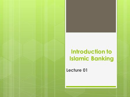 Introduction to Islamic Banking Lecture 01. Starting in the Name of Allah, The Most Beneficent, The Most Merciful.