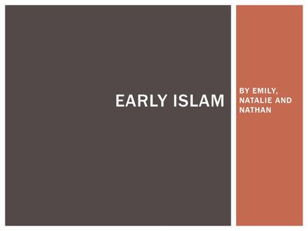 BY EMILY, NATALIE AND NATHAN EARLY ISLAM. Muhammad was born in 570. He founded the religion of Islam. He is considered by Muslims to be the messenger.