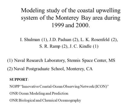 Modeling study of the coastal upwelling system of the Monterey Bay area during 1999 and 2000. I. Shulman (1), J.D. Paduan (2), L. K. Rosenfeld (2), S.