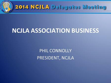 NCJLA ASSOCIATION BUSINESS PHIL CONNOLLY PRESIDENT, NCJLA.