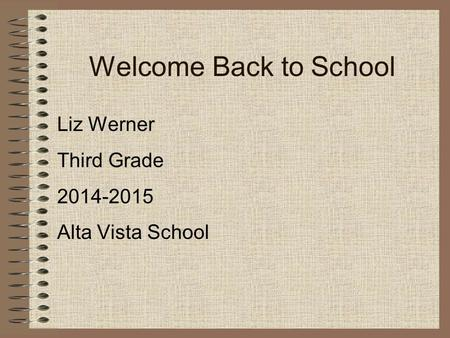 Welcome Back to School Liz Werner Third Grade 2014-2015 Alta Vista School.
