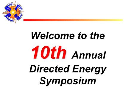 10th Welcome to the 10th Annual Directed Energy Symposium.