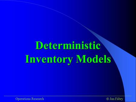 ___________________________________________________________________________ Operations Research  Jan Fábry Deterministic Inventory Models.