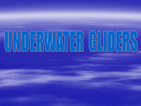 CONTENTS  Introduction  Topics dealt with…  Underwater gliders  Working of an underwater glider  Applications  Objective of the experiment  Glider.