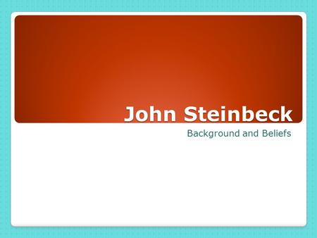 John Steinbeck Background and Beliefs. John Ernst Steinbeck.