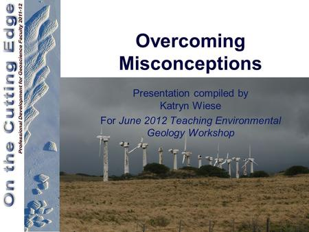 Overcoming Misconceptions Presentation compiled by Katryn Wiese For June 2012 Teaching Environmental Geology Workshop.