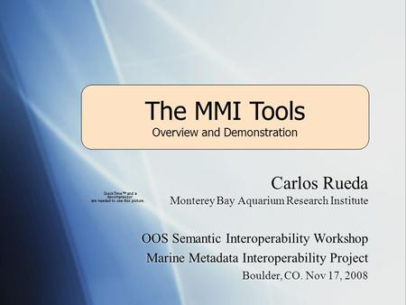 The MMI Tools Carlos Rueda Monterey Bay Aquarium Research Institute OOS Semantic Interoperability Workshop Marine Metadata Interoperability Project Boulder,