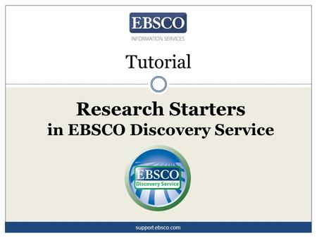 Research Starters in EBSCO Discovery Service Tutorial support.ebsco.com.
