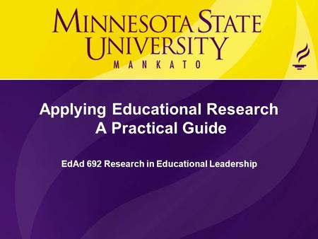 Applying Educational Research A Practical Guide EdAd 692 Research in Educational Leadership.
