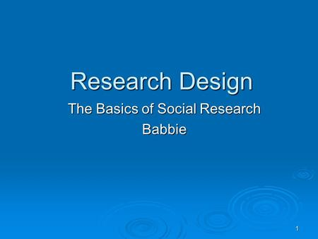 1 Research Design The Basics of Social Research Babbie.
