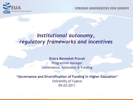 "Institutional autonomy, regulatory frameworks and incentives Enora Bennetot Pruvot Programme Manager Governance, Autonomy & Funding ""Governance and Diversification."
