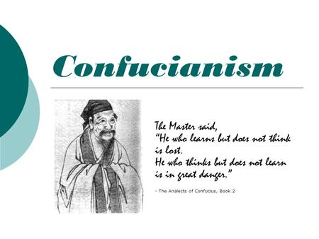 "Confucianism The Master said, ""He who learns but does not think is lost. He who thinks but does not learn is in great danger."" - The Analects of Confucius,"