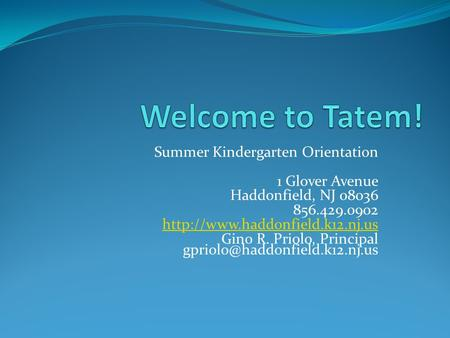 Summer Kindergarten Orientation 1 Glover Avenue Haddonfield, NJ 08036 856.429.0902  Gino R. Priolo, Principal