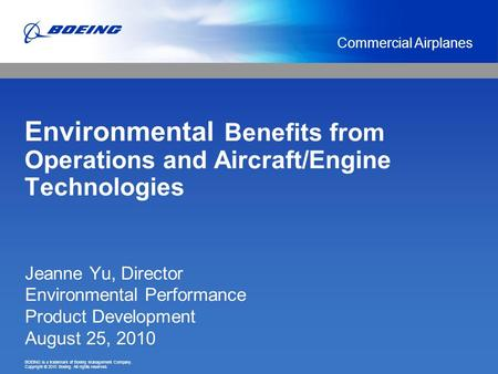 BOEING is a trademark of Boeing Management Company. Copyright © 2010 Boeing. All rights reserved. Commercial Airplanes Environmental Benefits from Operations.