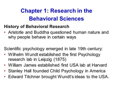 Chapter 1: Research in the Behavioral Sciences History of Behavioral Research Aristotle and Buddha questioned human nature and why people behave in certain.