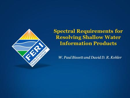 Spectral Requirements for Resolving Shallow Water Information Products W. Paul Bissett and David D. R. Kohler.