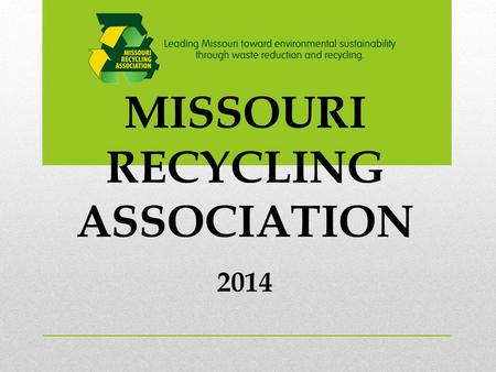 MISSOURI RECYCLING ASSOCIATION 2014. 2 MORA's strategic plan 2012-2017  Increase MORA membership  Increase revenues  Increase Missouri recycling rate.