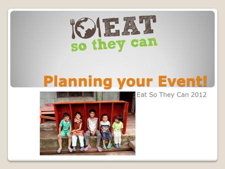 Planning your Event! Eat So They Can 2012. What is Eat So They Can? ESTC is a global dinner party which takes place on the weekend of October 20-21 to.