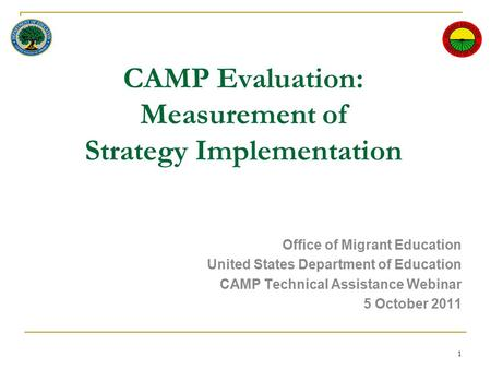 CAMP Evaluation: Measurement of Strategy Implementation Office of Migrant Education United States Department of Education CAMP Technical Assistance Webinar.