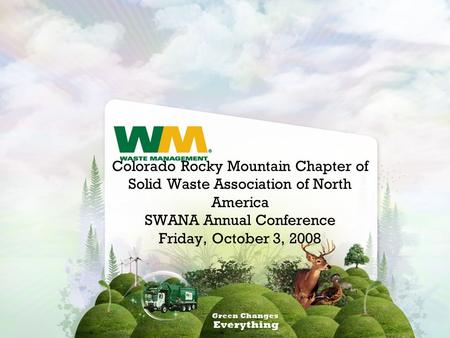 Colorado Rocky Mountain Chapter of Solid Waste Association of North America SWANA Annual Conference Friday, October 3, 2008.