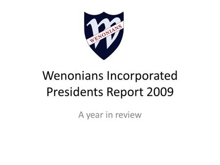 Wenonians Incorporated Presidents Report 2009 A year in review.