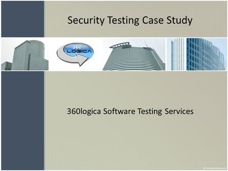 Security Testing Case Study 360logica Software Testing Services.