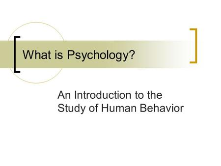 What is Psychology? An Introduction to the Study of Human Behavior.