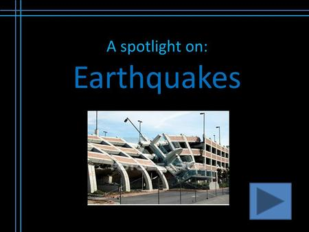 A spotlight on: Earthquakes. Initial Thoughts What is an earthquake? What happens during an earthquake? Have you or anyone you know have any experiences.