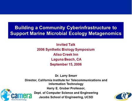 Building a Community Cyberinfrastructure to Support Marine Microbial Ecology Metagenomics Invited Talk 2006 Synthetic Biology Symposium Aliso Creek Inn.