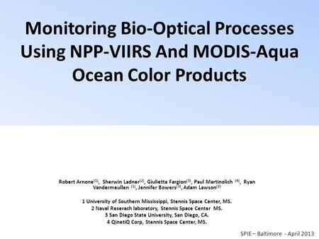 Monitoring Bio-Optical Processes Using NPP-VIIRS And MODIS-Aqua Ocean Color Products Robert Arnone (1), Sherwin Ladner (2), Giulietta Fargion (3), Paul.