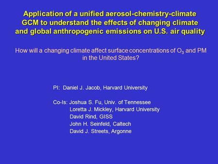 Application of a unified aerosol-chemistry-climate GCM to understand the effects of changing climate and global anthropogenic emissions on U.S. air quality.