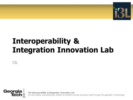 The Interoperability & Integration Innovation Lab An intra-campus and partnership initiative to transform private and public health through the application.