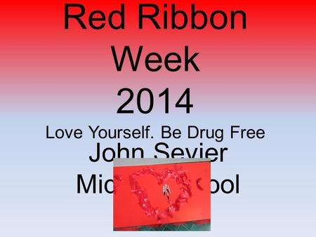 Red Ribbon Week 2014 Love Yourself. Be Drug Free John Sevier Middle School.