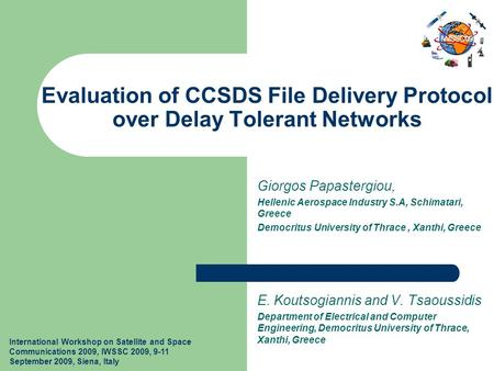 International Workshop on Satellite and Space Communications 2009, IWSSC 2009, 9-11 September 2009, Siena, Italy Evaluation of CCSDS File Delivery Protocol.