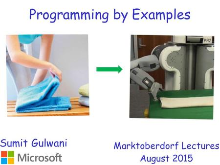 Programming by Examples Marktoberdorf Lectures August 2015 Sumit Gulwani.