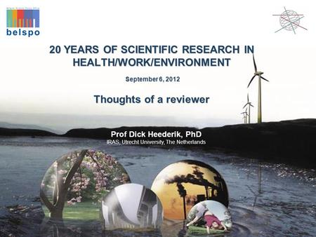 20 YEARS OF SCIENTIFIC RESEARCH IN HEALTH/WORK/ENVIRONMENT September 6, 2012 Thoughts of a reviewer Prof Dick Heederik, PhD IRAS, Utrecht University, The.