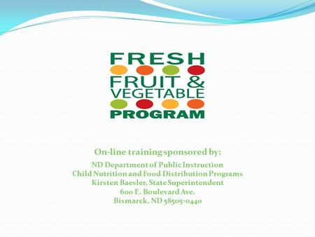 On-line training sponsored by: ND Department of Public Instruction Child Nutrition and Food Distribution Programs Kirsten Baesler, State Superintendent.