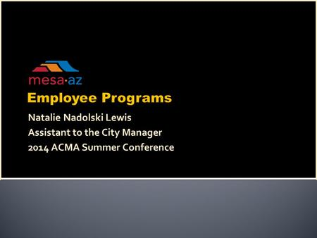 Natalie Nadolski Lewis Assistant to the City Manager 2014 ACMA Summer Conference.