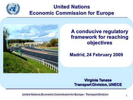 United Nations Economic Commission for Europe - Transport Division 1 United Nations Economic Commission for Europe A conducive regulatory framework for.