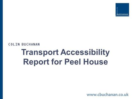 Transport Accessibility Report for Peel House COLIN BUCHANAN.